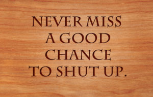 text: Never miss a good chance to shup up on wood